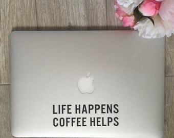 Life Happens Coffee Helps - Vinyl Decal - Laptop Decal - Macbook Decal - Laptop Stickers - Coffee Decal - iPad Decal - Car Decal - Decal