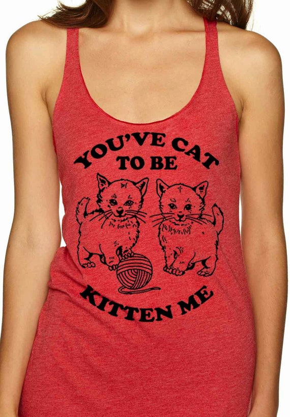you've cat to be kitten me right meow racerback tank top for women cats kittens funny workout shirt