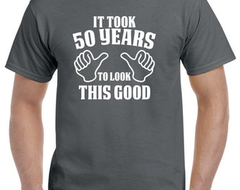 50th Birthday Gift-50th Birthday Shirt for Him or Her-50 Years to Look This Good Funny Birthday