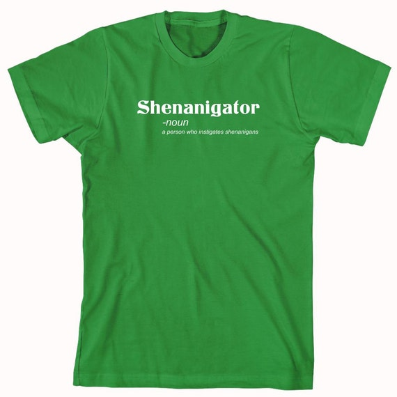 Shenanigator Definition Shirt, funny Irish drinking shirt, St. Paddy's, Saint Patrick's, St. Patrick's, bar crawl - ID: 502