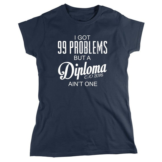 I Got 99 Problems But A Diploma Ain't One C/O 2016 Shirt - graduation gift, present - ID: 979