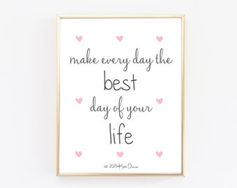 Make Every Day The Best Day Of Your Life Typography Print - Office Decor - Inspiring Wall Art - Little Hearts