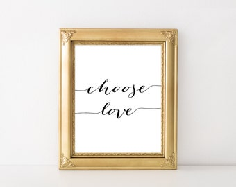 Choose Love Printable Art Print 5x7 8x10 11x14 Inspirational Wall Art Quote Print Love Poster Home Decor Black and White Calligraphy