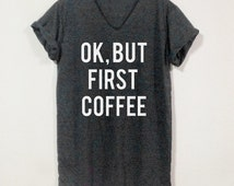 Ok, But First Coffee Shirts V-Neack Black Gray Unisex Size S M L