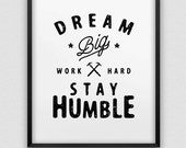 printable dream big work hard stay humble inspirational home decor // black and white instant download print // office decor print
