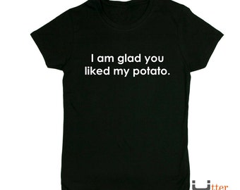 I am glad you liked my potato - Sherlock Holmes T shirt