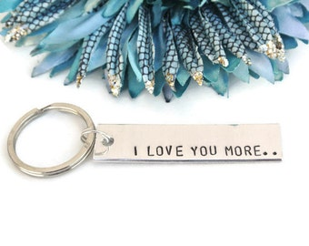 I Love You More Hand Stamped Keychain | Anniversary Gift Boyfriend Gift | Girlfriend Gift | Gift For Him | Gift For Her | Aluminum Keychain