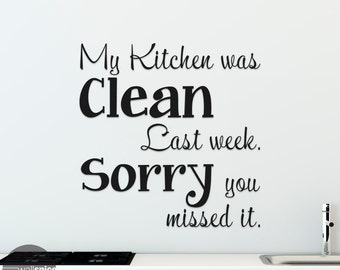 My Kitchen Was Clean Last Week Sorry You Missed It Vinyl Wall Decal Sticker