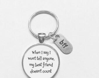 Best Friend Gift, Best Friend Keychain, When I Say I Won't Tell Anyone My Best Friend Doesn't Count BFF Best Friends Gift Keychain