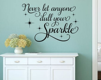 Never Let Anyone Dull Your Sparkle Wall Decal Teen Wall Decal Bathroom Wall Decal Girl Wall Decal Vinyl Wall Quote Sparkle Decal