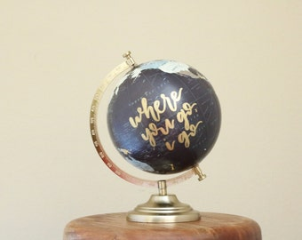 hand lettered calligraphy globe // where you go i go