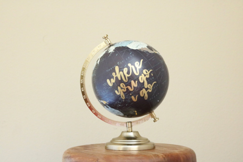 hand lettered calligraphy globe // where you go i go