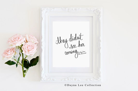 THE ORIGINAL They Didn't See Her Coming (But they knew when she arrived) - Digitally Hand Lettered Quote Art Print