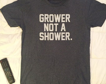 Grower Not A Show-er tee