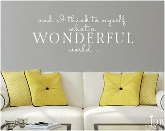 and I think to myself what a woderful world. - Wall Decal