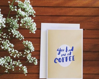 You Had Me At Coffee - Handtype, Valentines, Love Card