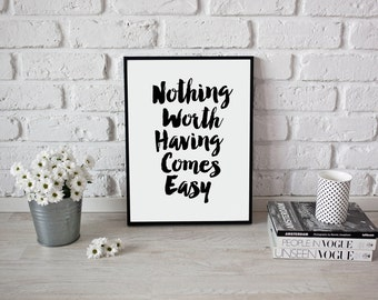 Nothing worth having comes easy Inspirational Black and White Minimalist Wall Art. Motivational Quote Typography Print. Modern Home Decor