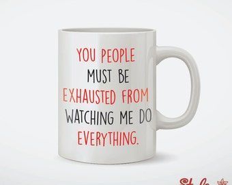 You People Must Be Exhausted Coffee Mug