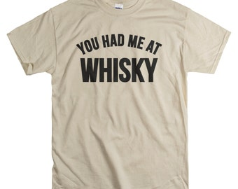Whisky Gifts - You Had Me at Whisky Shirt - Gifts for him - Dad Husband or Friend