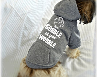 Gobble Til You Wobble Dog Sweatshirt. Doggie Sweater. Small Pet Clothes. Gift for Thanksgiving. Turkey Day Dog Shirt.