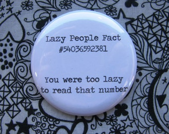 Lazy People Fact... -  2.25 inch pinback button badge