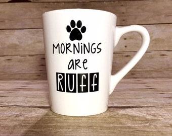 Mornings Are RUFF! Custom Dog Coffee Mug!