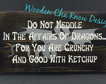 Do Not Meddle in the Affairs of Dragons Wood Sign