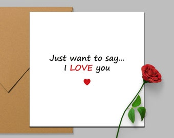 "Anniversary Card, Valentines Card/Love You Card, ""Just want to say I love you:"" Square Card 140 x 140mm"