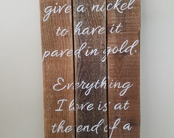 Everything I love is at the end of a dirt road wood sign- Reclaimed wood