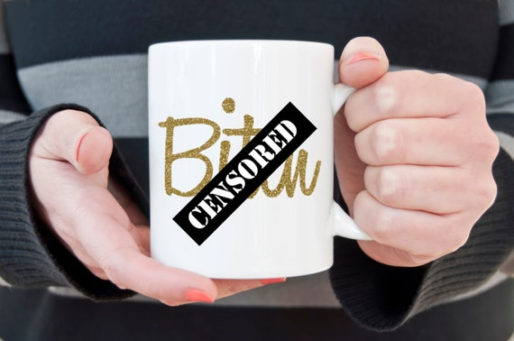 Mature coffee mug, glitter btch, funny mug, sarcasm, rude mug, gold glitter, novelty mug, profanity, beyotch, profanity mug, digital glitter