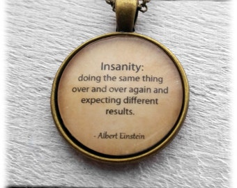 """Albert Einstein """"Insanity: doing the same thing over and over again and expecting different results"""" Pendant and Necklace"""