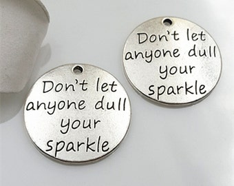 "6PCS Antique Silver ""Do Not Let Anyone Dull Your Sparkle"" Inspiration Charm Pendant, Jewelry Supply Silver Tone --- 23mm, CM209-T0872"