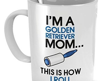 Golden Retriever Mug - I'm A Golden Retriever Mom - This Is How I Roll - Golden Retriever Coffee Mug -Golden Retriever Mom