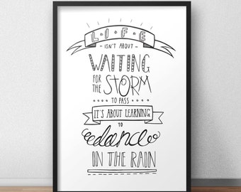 Life isn't about waiting for the storm to pass, it's about learning to dance in the rain - poster / print / typography / hand drawn