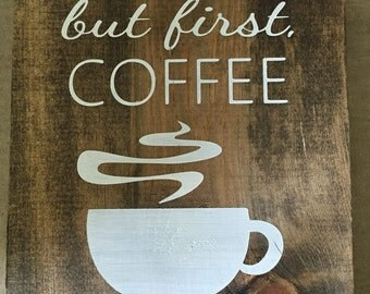 But first,coffee/Wooden Coffee Sign/ kitchen decor