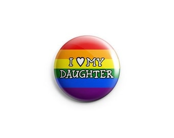 "I Love My Daughter, Gay & Lesbian Pride, Rainbow flag, 1.25"" pinback button, pin, badge, LGBT pride, queer pride badge"