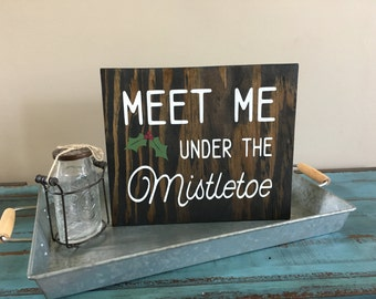 Meet Me Under The Mistletoe Rustic Hand Painted Dign/Winter/Christmas/Holiday/Festive Sign/Wall Decor