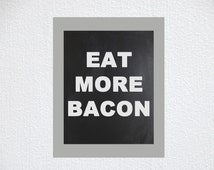Eat more bacon funny art print, poster