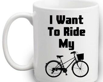 I Want To Ride My Bicycle Mug | Bike Mug | Bike Ride | Bike Humor