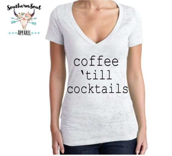 Coffee Till Cocktails Women's Burnout V Neck T Shirt, Country T Shirt, Southern T Shirt, Country Concert Shirt