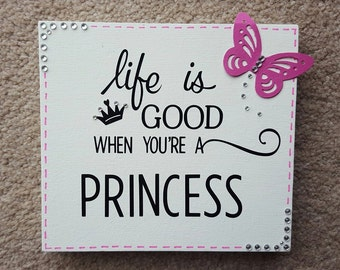 Life Is Good When You Are A Princess - Free Standing Wooden Sign Plaque - Gift For A Princesses Bedroom