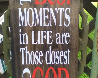 Solid Wood Religous Sign, The Best Moments In Life are Those Closest To God