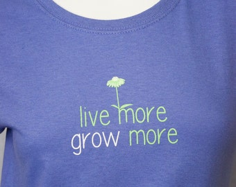 Live More, Grow More screen printed tshirt