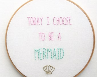 Today I Choose To Be A Mermaid - Embroidery Hoop Art - Hoop Embroidery Wall Hanging