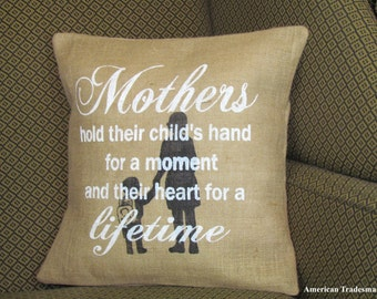 Burlap Pillow- Mother's Hold Their Child's Hand For A Moment And Their Heart For A Lifetime, Mother Pillow, Mothers Day Gift, Christmas
