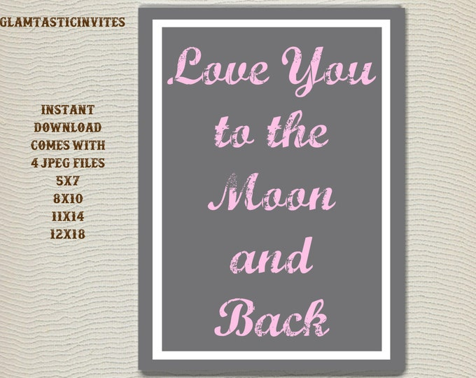 Love you to the Moon and Back Sign, Nursery Decor, Digital Print, Instant Download, Girl Nursery, Nursery Wall Art, Love you to the Moon