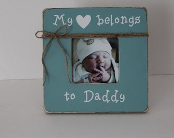 Father's Day Gift, Daddy Picture Frame, New Dad Frame, My Heart Belongs To Daddy Photo Frame