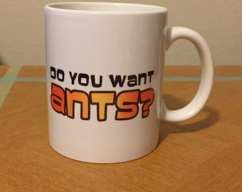 Do You Want Ants Mug