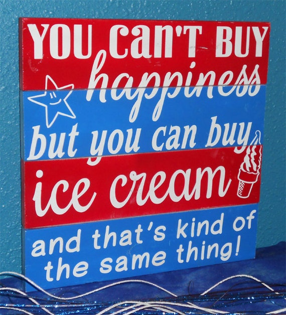 You can t buy happiness but you can buy ice cream and that s kind of