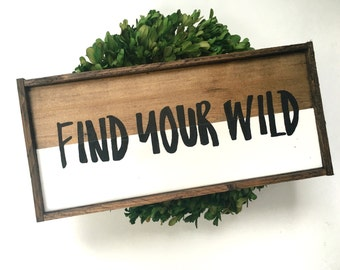 Find Your Wild Handcrafted Wooden Sign